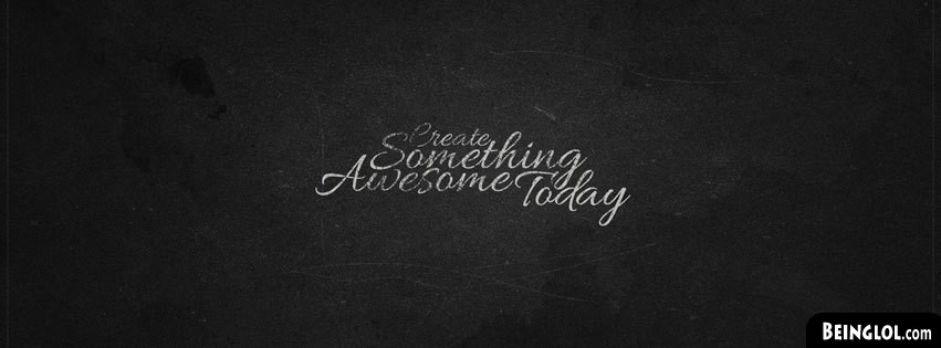 Create Something Awesome Today Facebook Covers