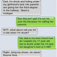 Dad I'm Drunk And Hiding Under My Girlfriend's Bed..