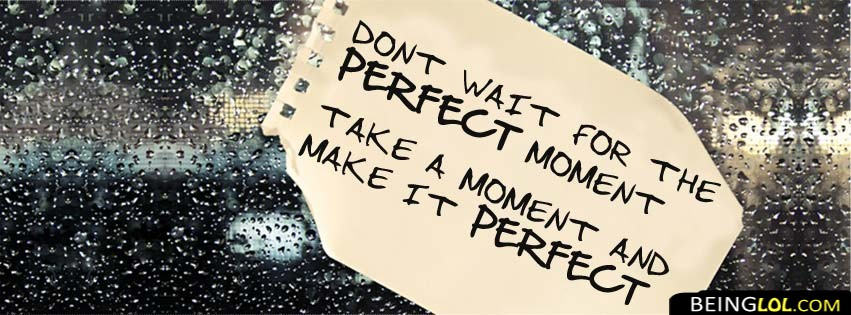 Dont Wait For The Perfect