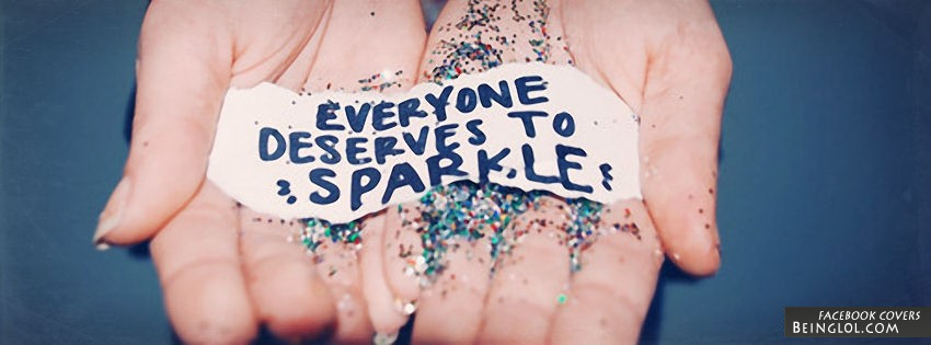 Everyone Deserves To Sparkle Facebook Covers