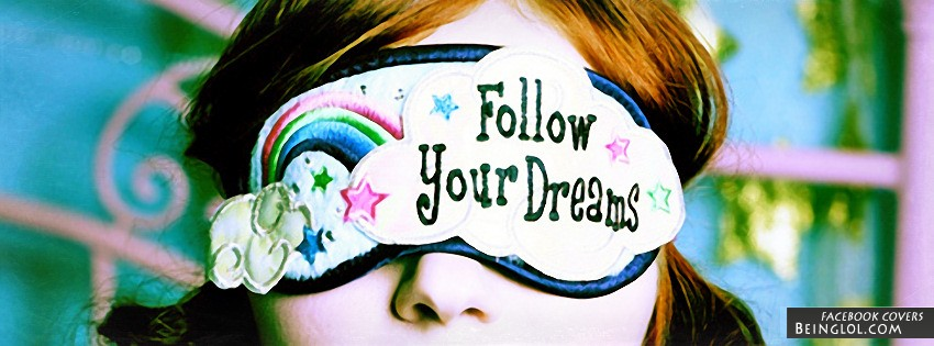 Follow Your Dreams Facebook Covers