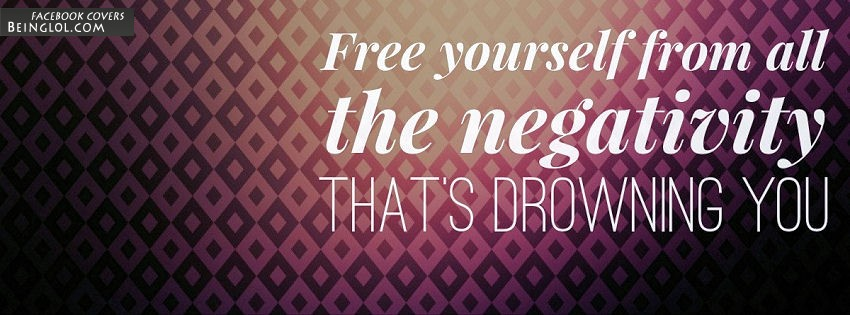 Free Yourself From All The Negativity Facebook Covers