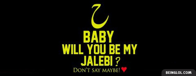 Hey Baby Will You Be My Jalebi Dont Say Maybe
