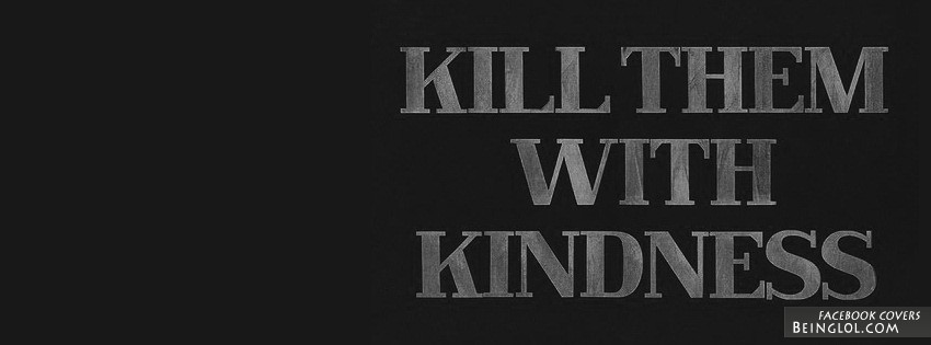 Kill Them With Kindness Facebook Covers