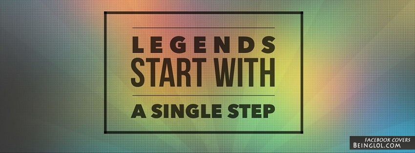 Legends Start With A Single Step
