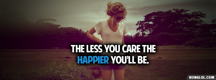 Less You Care Happier Facebook Covers