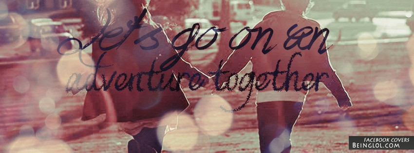 Lets Go On An Adventure Together Facebook Covers