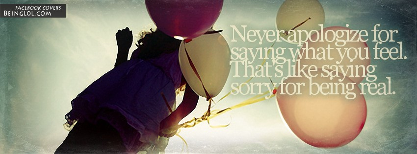 Never Apologize For Saying What You FeeL