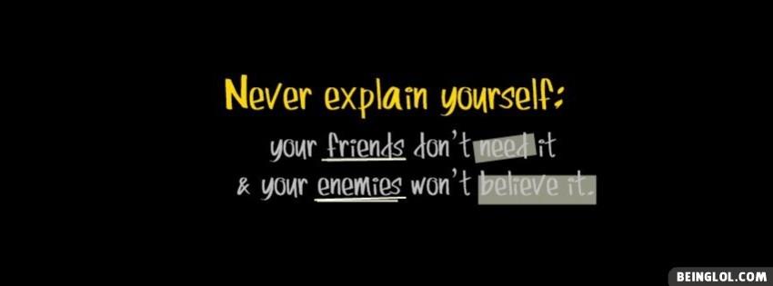 Never Explain Yourself