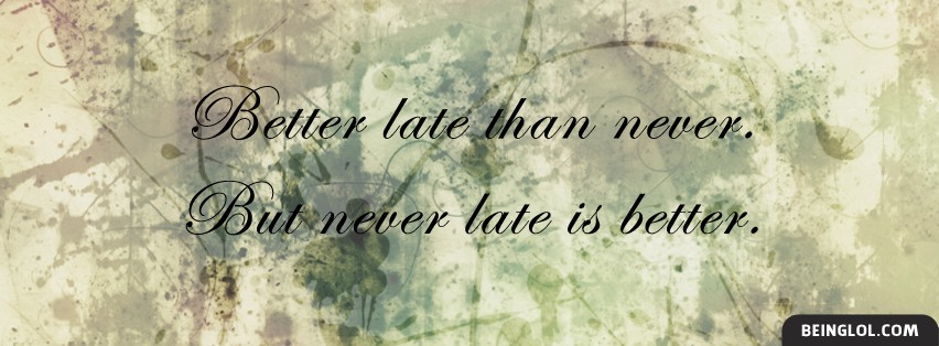 Never Late Is Better