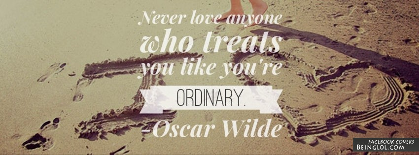 Never Lose Anyone Who Treats You Like You're Ordinary.