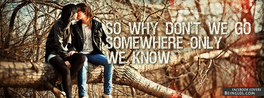 Somewhere Only We Know Facebook Cover Somewhere Only We Know Cover