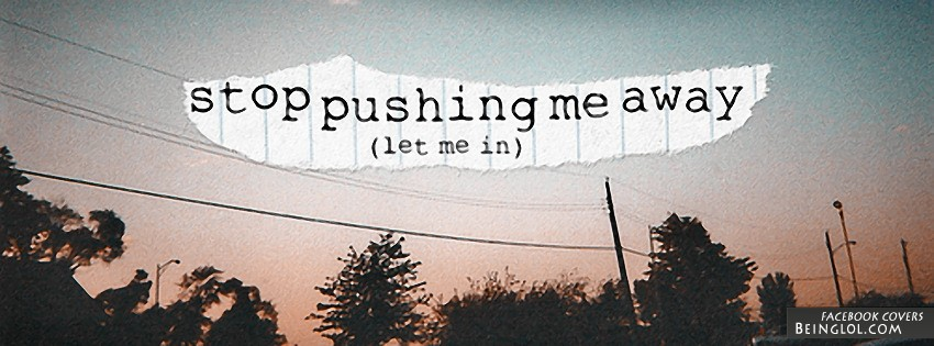 Stop Pushing Me Away