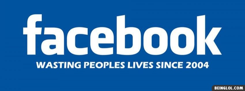 Wasting Peoples Life Facebook Covers