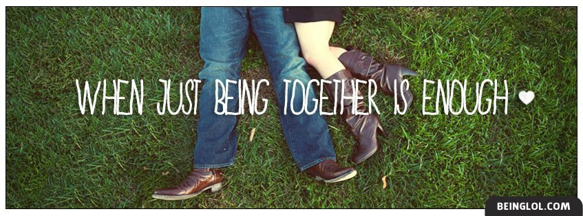 When Just Being Together Is Enough Facebook Covers