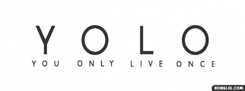 Yolo You Only Live Once Facebook Covers