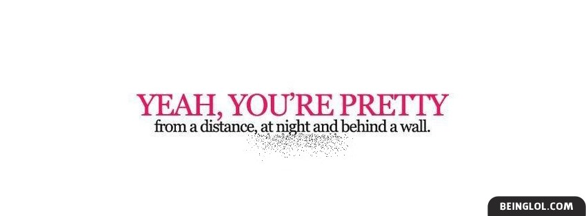 Yeah Youre Pretty From A Distance