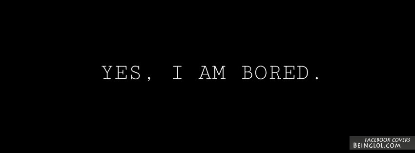 Yes I Am Bored