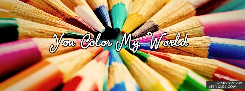 You Color My World Facebook Covers