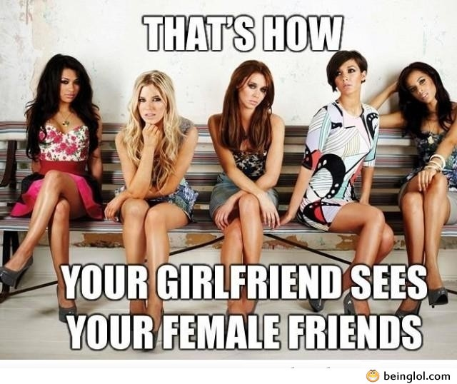 How Your Gf Sees Your Female Friends