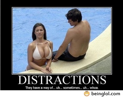 Distractions !