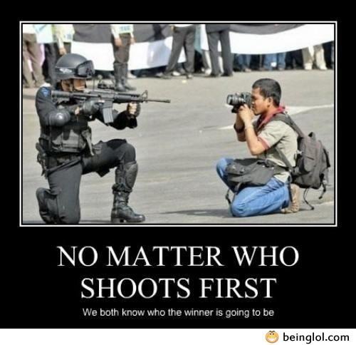 No Matter Who Shoots First