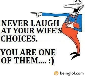 Never Laugh At Your Wife's Choices