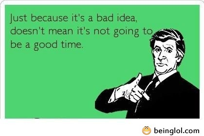 Just Because It's a Bad Idea…