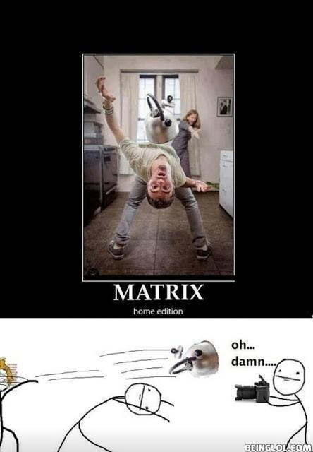 Matrix , Home Edition !