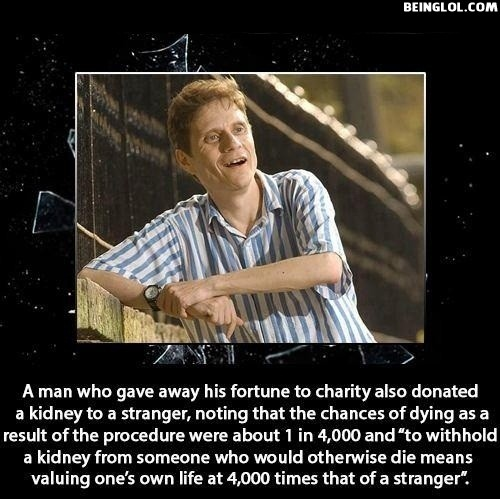 Did You Know That a Guy Who Gave Away His Fortune to Charity Also Donated a Kidney to ....