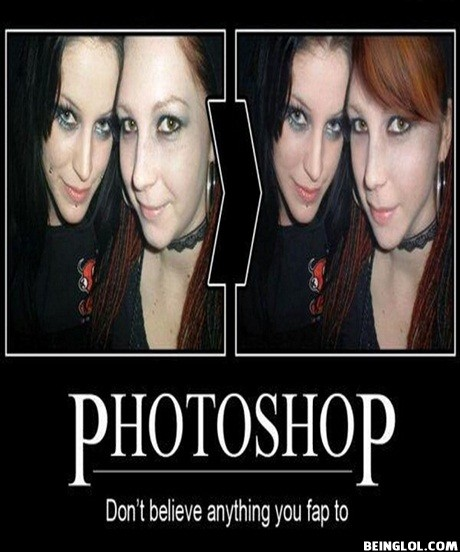 Photoshop! Dont Believe Anything You Fap to