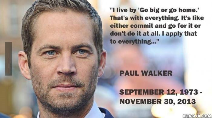 Rip Paul Walker. We'll Miss You.