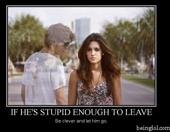 If He's Stupid Enough to Leave