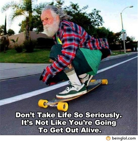 Don't Take Life So Seriously