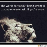 The Worst Part Of Being Strong