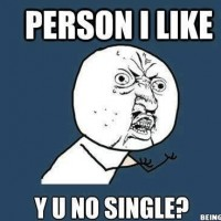 Y You No Single ?