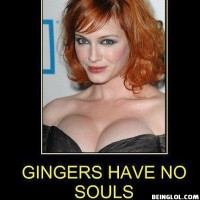 Who Said Gingers Don't Have Souls !