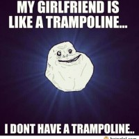 My Girlfriend Is Like A Trampoline