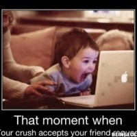 That Moment When Your Crush Accepts Your Friend Request.